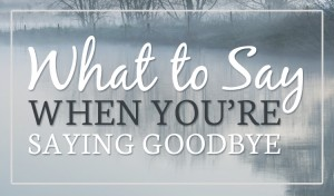 What to say when you're saying goodbye